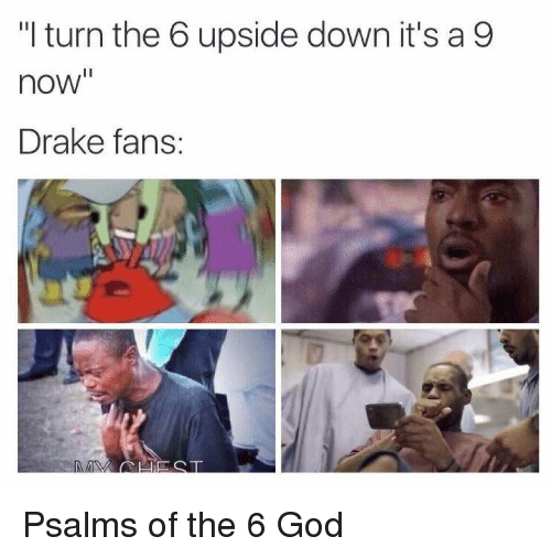 "Drake, God, and 6 God: ""I turn the 6 upside down it's a 9  now""  Drake fans Psalms of the 6 God"
