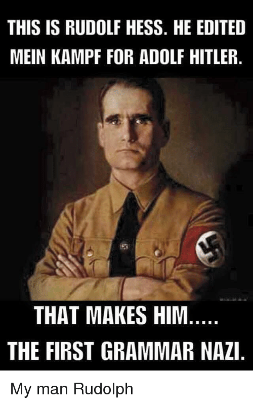 Hitler, Adolf Hitler, and Nazi: THIS IS RUDOLF HESS. HE EDITED  MEIN KAMPF FOR ADOLF HITLER  THAT MAKES HIM  THE FIRST GRAMMAR NAZI My man Rudolph