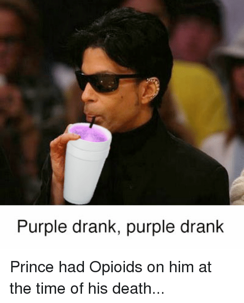 Prince, Dirty, and Death: Purple drank, purple drank Prince had Opioids on him at the time of his death...