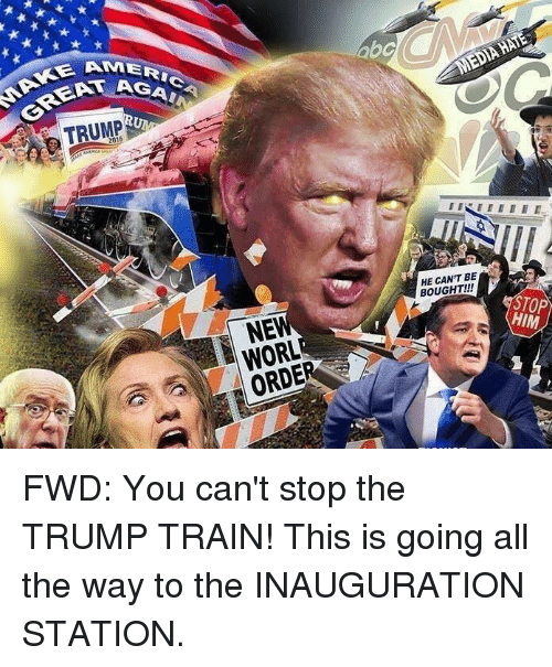 Abc, Train, and Trump: E A  GREA TRUMP  NE  MEDAAATE  abC  BE  BOUGHT!!!  STOP  HIM FWD: You can't stop the TRUMP TRAIN! This is going all the way to the INAUGURATION STATION.