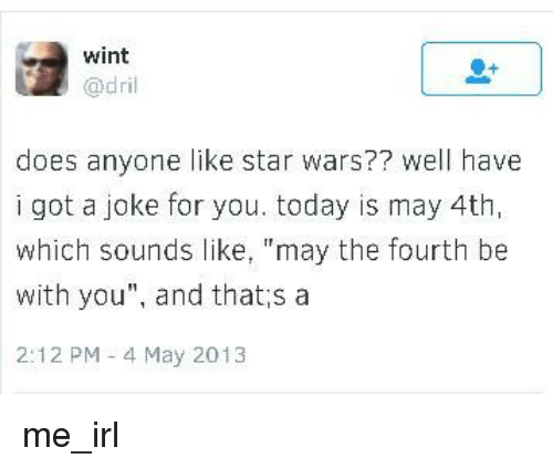 May The 4th Be With You Jokes: Wint Does Anyone Like Star Wars?? Well Have I Got A Joke