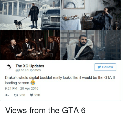 Drake, Gta, and Gta 6: 5 The XO Updates  Follow  @Thexo Updates  Drake's whole digital booklet really looks like it would be the GTA 6  loading screen  9:24 PM 28 Apr 2016  238 220 Views from the GTA 6