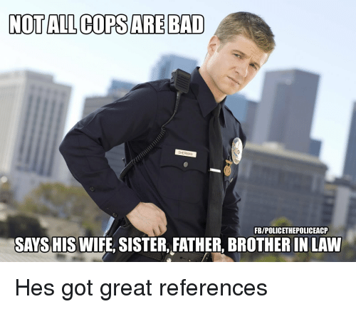 Sister, Sister, Wife, and Sherman: NOT ALLCOPSAREBAD  SHERMAN  FBIPOLICETHEPOLICEACP  SAYS HIS  WIFE, SISTER, FATHER, BROTHER IN LAW Hes got great references