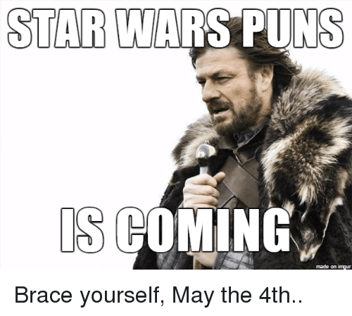 Puns, Star Wars, and Braces: STAR WARS PUNS  IS COMING  made on imgur Brace yourself, May the 4th..