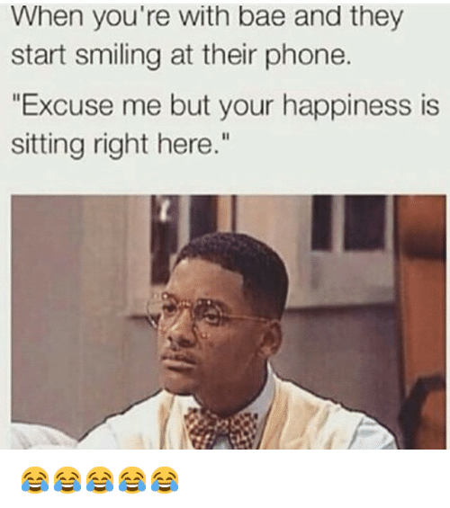 """Bae, Fresh Prince of Bel-Air, and Mfw: """"When you're with bae and they start smiling at their phone. """"""""Excuse me but your happiness is sitting right here."""""""""""" 😂😂😂😂😂"""