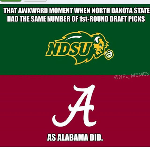 Meme, Memes, and Nfl: THATAWKWARD MOMENT WHEN NORTH DAKOTA STATE  HAD THE SAME NUMBER OF 1st-ROUND DRAFT PICKS  NDSUY  @NFL MEMES  AS ALABAMA DID.