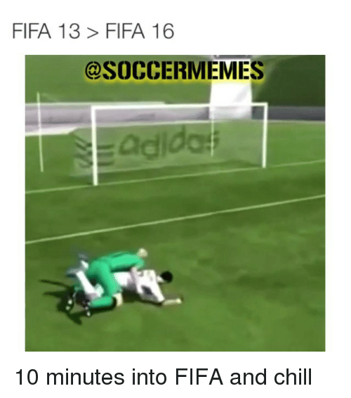 Chill, Fifa, and Soccer: FIFA 13 FIFA 16  @SOCCERMEMES 10 minutes into FIFA and chill