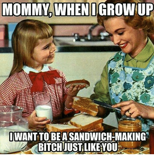 Growing up: MOMMY, WHEN I GROW UP  IWANTTOBETASANDWICH-MAKING
