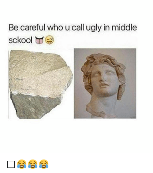 Funny, School, and Ugly: Be careful who u call ugly in middle  school  NTT 🤓😂😂😂
