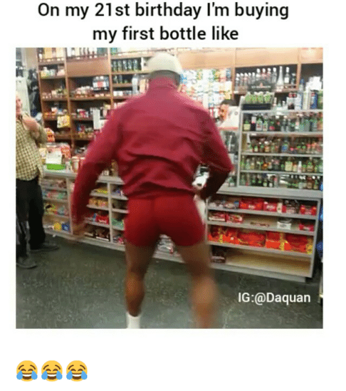 On My 21st Birthday L'M Buying My First Bottle Like IG