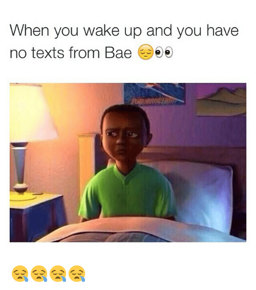 Bae, Funny, and Memes: When you wake up and you have  no texts from Bae  ee 😪😪😪😪