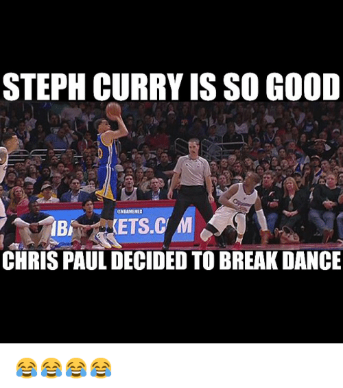 Basketball, Chris Paul, and Dancing: STEPH CURRY ISSO GOOD  ANBAMEMES  CHRIS PAUL DECIDED TO BREAK DANCE 😂😂😂😂