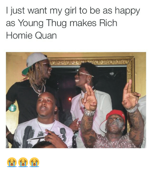 Funny, Girls, and Homie: just want my girl to be as happy  as Young Thug makes Rich  Homie Quan 😭😭😭