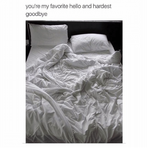 Funny: you're my favorite hello and hardest  goodbye ⠀