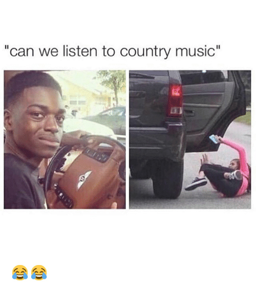 Funny Country Music Meme : Can we listen to country music 😂😂 funny meme on sizzle