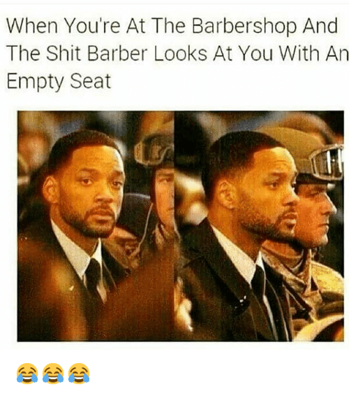 Barber, Barbershop, and Funny: When You're At The Barbershop And  The Shit Barber Looks At You With An  Empty Seat 😂😂😂