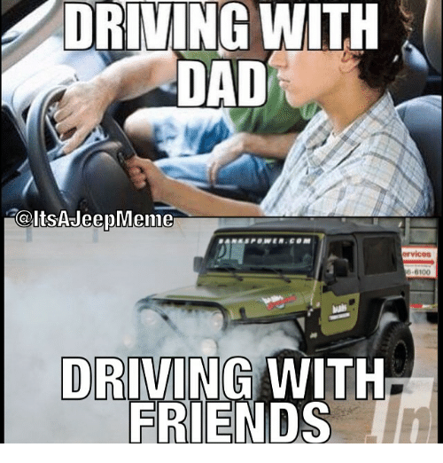 Dad, Driving, and Friends: DRIVING WITH  DAD  Colts AJeepMeme  ervices  6100  DRIVING WITH  FRIENDS