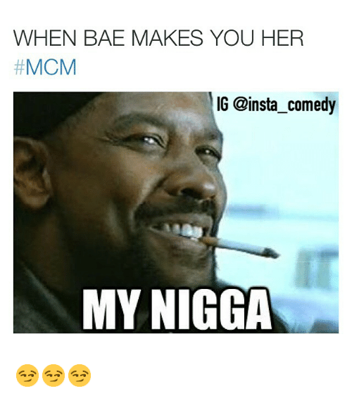 Bae, Funny, and Memes: WHEN BAE MAKES YOU HER  MCM  IG @insta comedy  MY NIGGA 😏😏😏