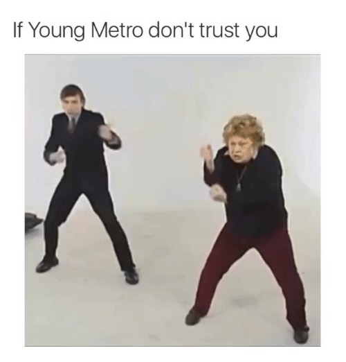 Funny, Memes, and Young Metro: If Young Metro don't trust you