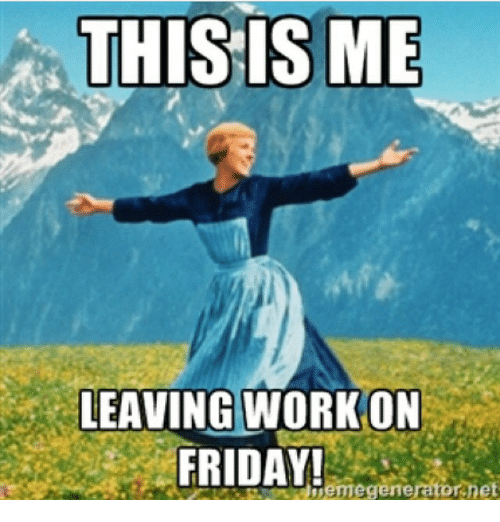 Funny Memes About Work On Friday : On friday leaving work meme memes