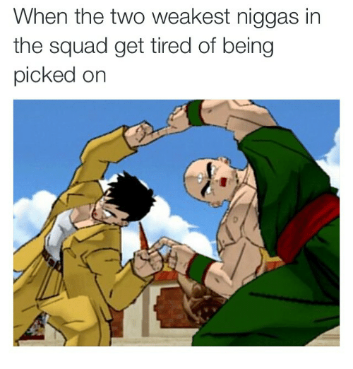 Funny, Memes, and Squad: When the two weakest niggas in  the squad get tired of being  picked on