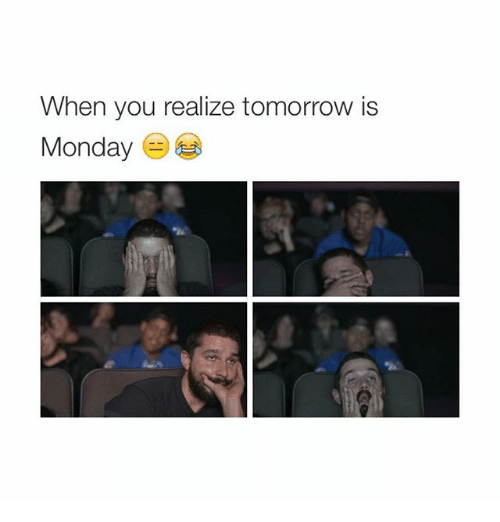 Girl Memes: When you realize tomorrow is  Monday