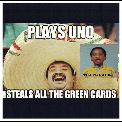 Funny, Meme, and Uno: PLAYS UNO  THATS RACIST!  ESTEALSALL THE GREEN CARDS