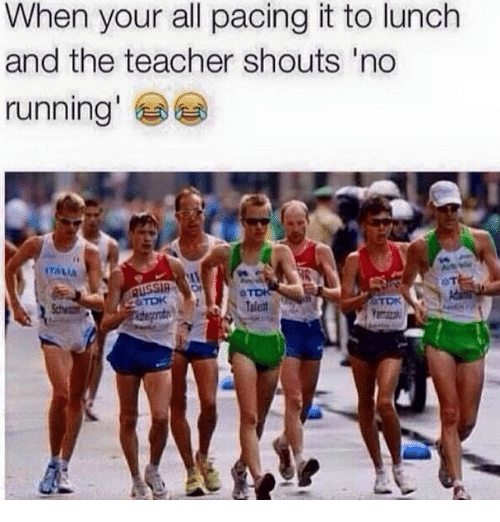 Funny: When your all pacing it to lunch  and the teacher shouts 'no  running  ITALIA  RUSSIA