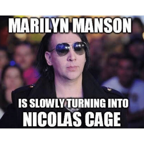 Nicolas Caged: MARILYN MANSON  IS SLOWLY TURNING INTO  NICOLAS CAGE