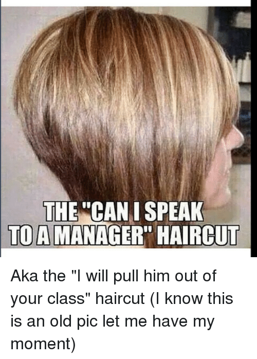Haircuts, Haircut, and Your: THECAN I SPEAK TOA MANAGERquot; HAIRCUT