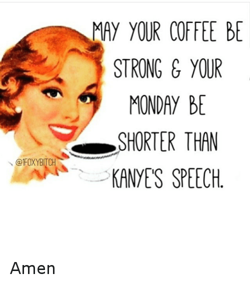Funny Monday Coffee Meme : May your coffee be strong monday shorter than