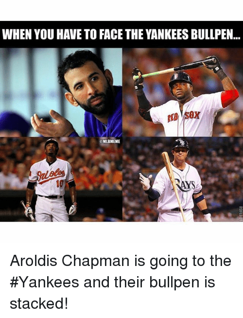 Mlb, Aroldis Chapman, and Saying: WHEN YOU HAVE TO FACE THE YANKEESBULLPEN...  @MLBMEME  SAYS Aroldis Chapman is going to the Yankees and their bullpen is stacked!
