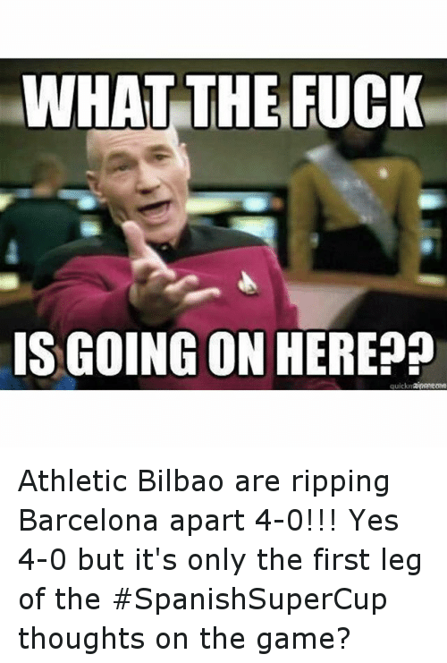 Barcelona, Fucking, and Soccer: WHAT THE FUCK  IS GOING ON HERE?  quick Athletic Bilbao are ripping Barcelona apart 4-0!!! Yes 4-0 but it's only the first leg of the SpanishSuperCup thoughts on the game?