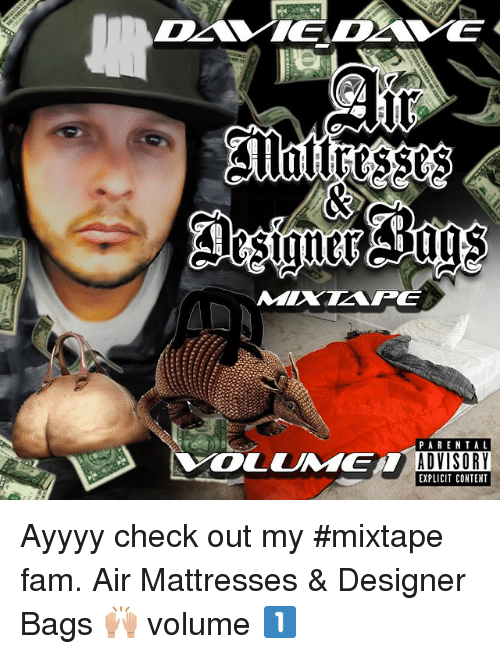 Fam, Funny, and Mixtapes: PARENTAL  ADVISORY  EXPLICIT CONTENT Ayyyy check out my mixtape fam. Air Mattresses & Designer Bags 🙌 volume 1⃣