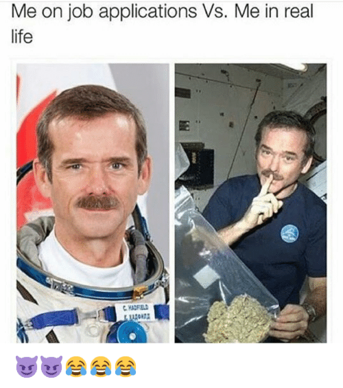Chris Hadfield, Job Interview, and Life: Me on job applications Vs. Me in real life 😈😈😂😂😂