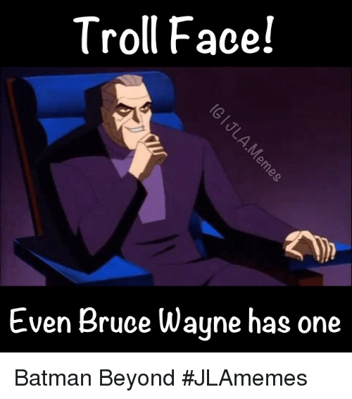 Batman, Troll, and Trolling: Troll Face!  Even Bruce Wayne has one Batman Beyond JLAmemes