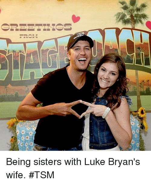 Sister, Sister, Girl Memes, and Wife: ︵ーーーーTINAS Being sisters with Luke Bryan's wife. TSM