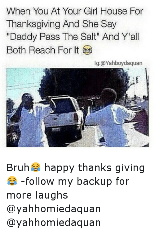 """thanks giving: When You At Your Girl House For  Thanksgiving And She Say  """"Daddy Pass The Salt"""" And Y'all  Both Reach For It  lg:@Yahboydaquan Bruh😂 happy thanks giving 😂-follow my backup for more laughs-@yahhomiedaquan-@yahhomiedaquan"""