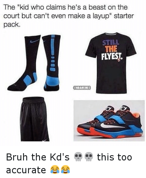 """Starter Packs: The """"kid who claims he's a beast on the  court but can't even make a layup"""" starter  pack.  THE  FLYEST,  MBAMEMES Bruh the Kd's 💀💀 this too accurate 😂😂"""