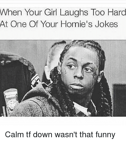 Jokes: When Your Girl Laughs Too Hard  At One Of Your Homie's Jokes Calm tf down wasn't that funny
