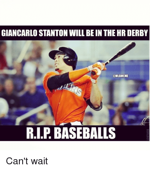 Giancarlo Stanton: GIANCARLO STANTON WILL BE IN THE HR DERBY  @MLBMEME  R.I.P BASEBALLS Can't wait