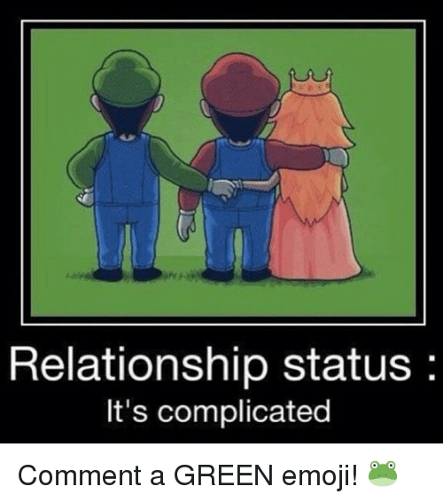 Relationships: Relationship status  It's complicated Comment a GREEN emoji! 🐸