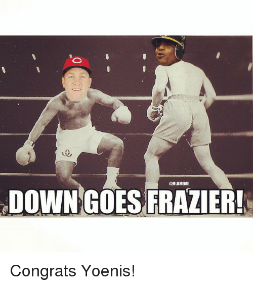 Down Goes Frazier: @MLBMEME  DOWN GOES FRAZIER! Congrats Yoenis!