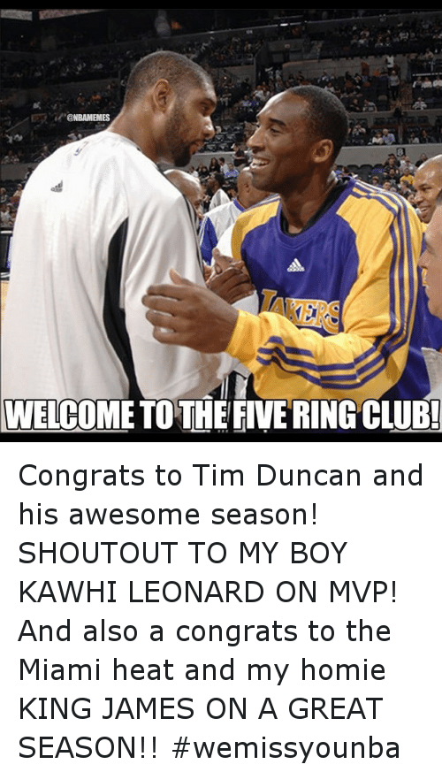 Basketball, Club, and Homie: ONBAMEMES  WELCOME TO THEFIVERING CLUB! Congrats to Tim Duncan and his awesome season! SHOUTOUT TO MY BOY KAWHI LEONARD ON MVP! And also a congrats to the Miami heat and my homie KING JAMES ON A GREAT SEASON!! wemissyounba