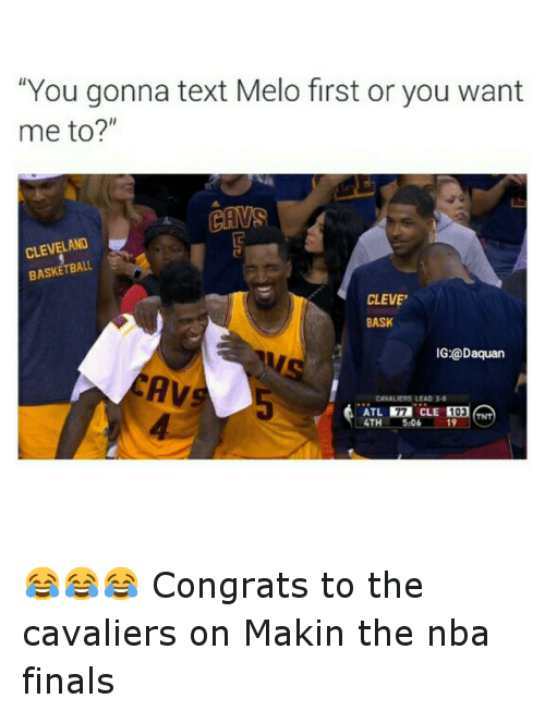 """NBA: """"You gonna text Melo first or you want  me to?  CAW  CLEVELAND  BASKETBALL  CLEVE'  BASK  IG:@Daquan  AVS  CAVALIERS LEAD 3-0  CLE  ATL  103  4TH  5.06  19 😂😂😂 Congrats to the cavaliers on Makin the nba finals"""