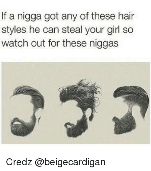 Funny: If a nigga got any of these hair  styles he can steal your girl so  watch out for these niggas Credz @beigecardigan