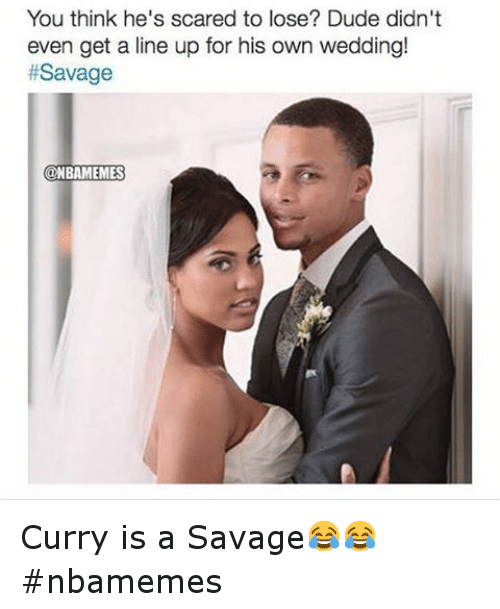 Basketball, Dude, and Nba: You think he's scared to lose? Dude didn't  even get a line up for his own wedding!  #Savage Curry is a Savage😂😂 nbamemes