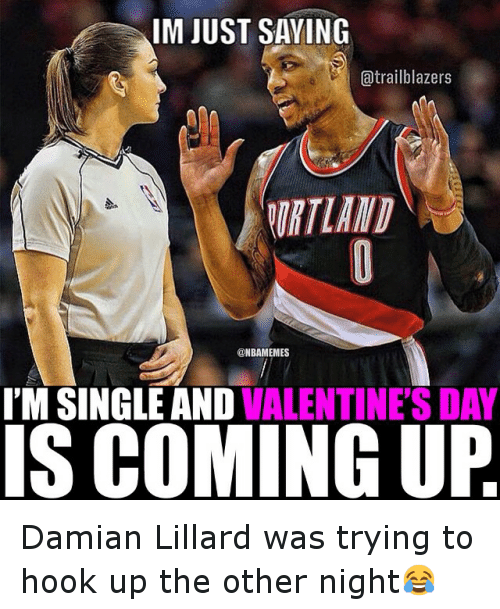 Basketball, Sports, and Ups: IM JUST SAYING  a trailblazers  (ONBAMEMES  I'M SINGLE AND  VALENTINES DAY  IS COMING UP Damian Lillard was trying to hook up the other night😂