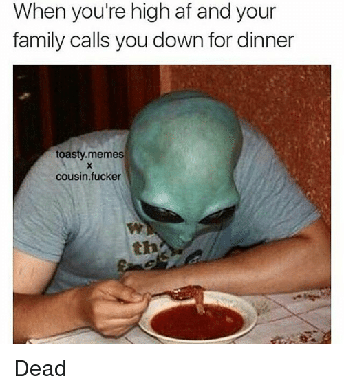 Instagram Dead b8183a when you're high af and your family calls you down for dinner