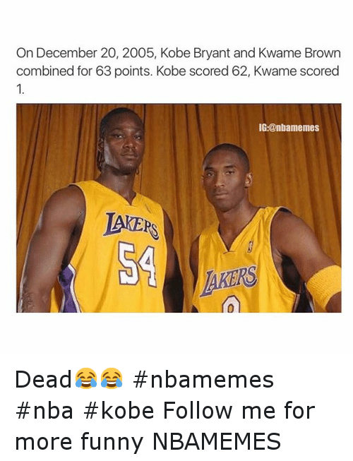 NBA: On December 20, 2005, Kobe Bryant and Kwame Brown combined for 63 points. Kobe scored 62, Kwame scored 1. Dead😂😂 nbamemes nba kobe -Follow me for more funny NBAMEMES